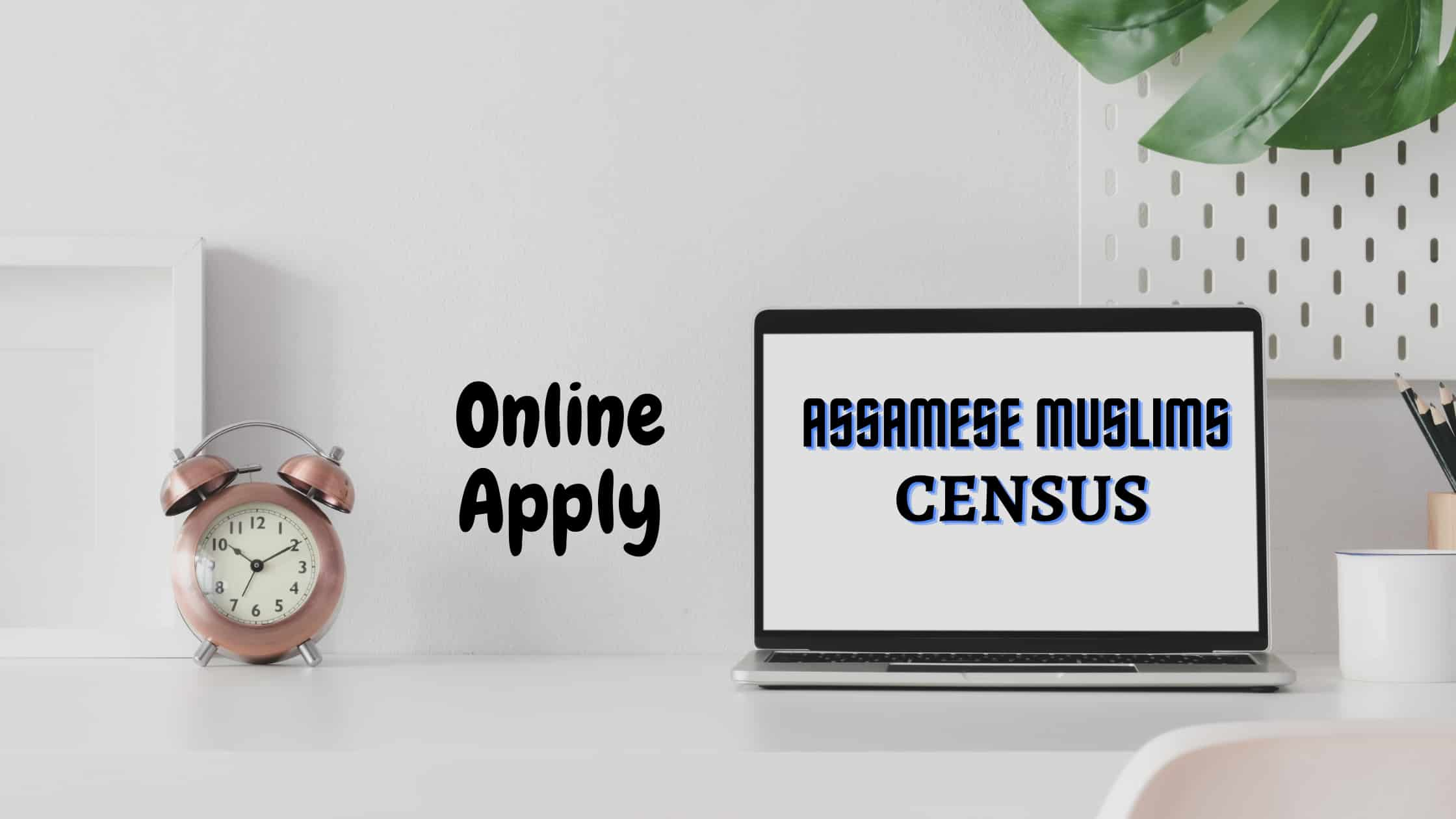 Assamese Muslims Census online apply