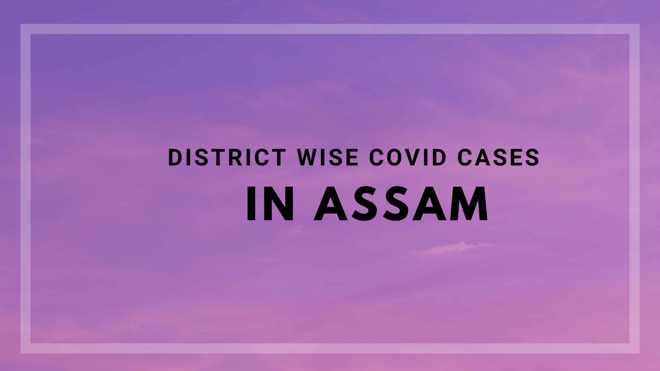 District wise Covid cases in Assam